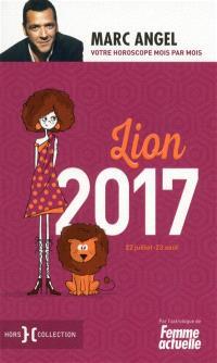 Lion 2017 : 22 juillet-23 août : votre horoscope mois par mois