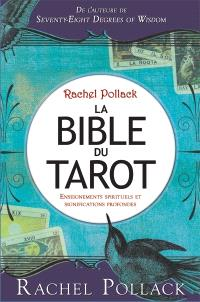 La bible du tarot  : enseignements spirituels et signification profondes