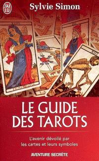 Le guide des tarots : l'avenir dévoilé par les cartes et leurs symboles