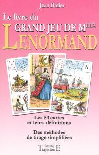 Le livre du grand jeu de Mlle Lenormand : les 54 cartes et leurs définitions, des méthodes de tirage simplifiées