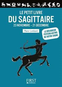 Le petit livre du Sagittaire : 23 novembre-21 décembre