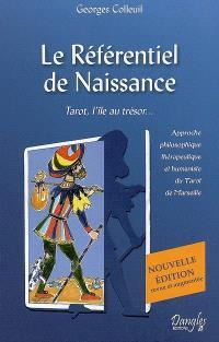 Le référentiel de naissance : tarot, l'île au trésor... : approche philosophique, thérapeutique et humaniste du tarot de Marseille