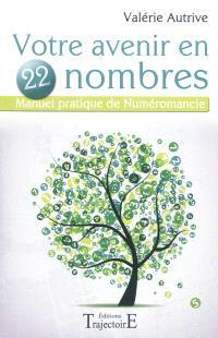 Votre avenir en 22 nombres : manuel pratique de numéromancie