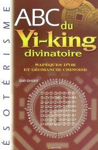 Abc du yi-king divinatoire : sapèques d'or et géomancie chinoise