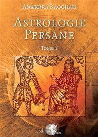 Astrologie persane = Anaghra raochah. Volume 1, Incluant les secrets des profections d'après les sages de Chaldée et la tradition ancienne : avec les secrets de l'astromancie, astrologie traditionnelle