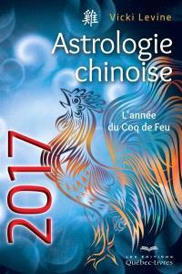 Astrologie chinoise 2017  : l' année du Coq de Feu