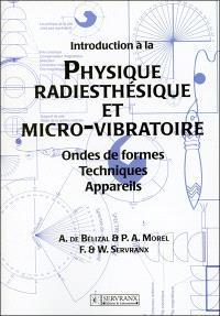 Introduction à la physique radiesthésique et micro-vibratoire : ondes de formes, techniques, appareils
