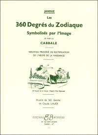Les 360 degrés du zodiaque : symbolisés par l'image et par la cabbale : nouveau procédé de rectification de l'heure de la naissance