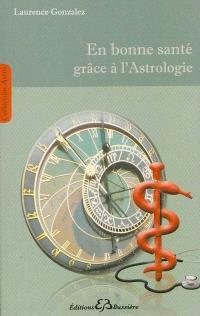 En bonne santé grâce à l'astrologie : méthode de connaissance et de prévention des maladies