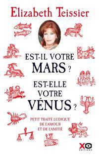 Est-il votre Mars ? Est-elle votre Vénus ? : petit traité ludique de l'amour et de l'amitié