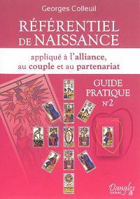 Guide pratique. Volume 2, Référentiel de naissance appliqué à l'alliance, au couple et au partenariat
