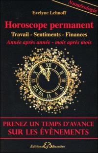 Horoscope permanent : carrière, sentiments, finances : année après année, mois après mois, prenez un temps d'avance sur les évènements