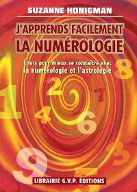 J'apprends facilement la numérologie : cours pour mieux se connaître avec la numérologie et l'astrologie