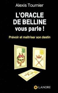 L'oracle de Belline vous parle ! : prévoir et maïtriser son destin
