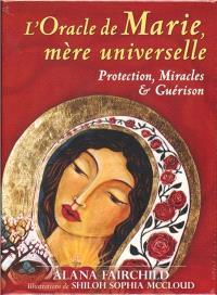 L'oracle de Marie, mère universelle : protection, miracles & guérison