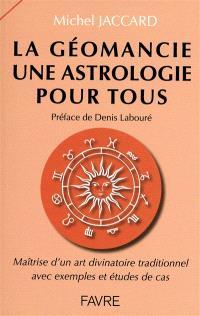 La géomancie, une astrologie pour tous : maîtrise d'un art divinatoire traditionnel avec exemples et études de cas