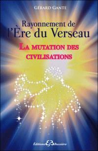 La mutation des civilisations : de l'Egypte à l'Amérique, de l'ère du Taureau à l'ère du Verseau