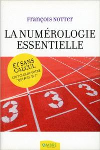 La numérologie essentielle : et sans calcul, les trois clés de votre qui suis-je