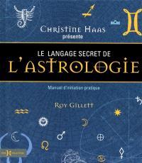 Le langage secret de l'astrologie : manuel d'initiation pratique