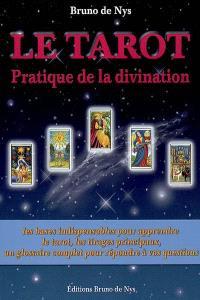 Le tarot : pratique de la divination : les bases, les tirages, les réponses