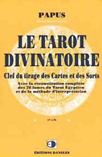 Le tarot divinatoire : clef du tirage des cartes et des sorts : avec la reconstitution complète des 78 lames du tarot égyptien et de la méthode d'interprétation