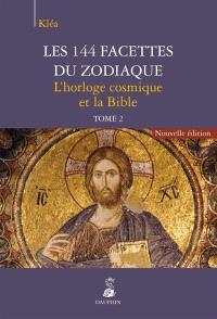 Les 144 facettes du zodiaque. Volume 2, L'horloge cosmique et la Bible