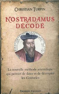 Nostradamus décodé : la nouvelle méthode scientifique qui permet de dater et de décrypter les Centuries