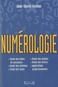 Numérologie : le grand livre : étude des dates de naissance, étude des prénoms, étude des noms, étude des années, étude des lettres, applications professionnelles