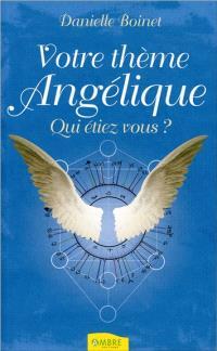 Votre thème angélique. Volume 1, Qui étiez-vous ?
