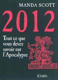 2012 : tout ce que vous devez savoir sur l'apocalypse