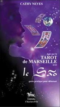 Agir par le tarot de Marseille avec le Sao : guide pratique pour débutants