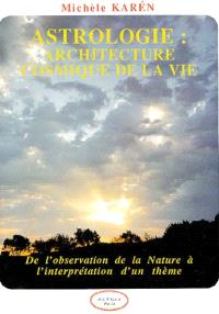 Astrologie : architecture cosmique de la vie : de l'observation de la nature à l'interprétation d'un thème