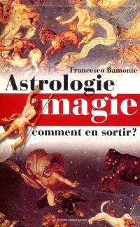 Astrologie, magie : comment s'en sortir ?