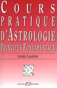 Cours pratique d'astrologie : principes fondamentaux