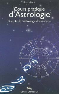 Cours pratique d'astrologie : secrets de l'astrologie des anciens