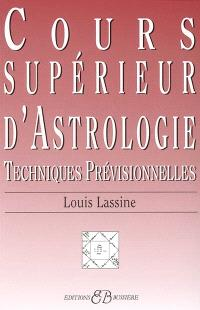 Cours supérieur d'astrologie : révolutions solaires, transits, synastrie ou étude relationnelle entre personnes, l'éducation des enfants, les complexes : techniques prévisionnelles