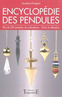 Encyclopédie des pendules : plus de 200 pendules de radiesthésie, choix et utilisation