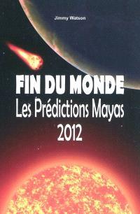 Fin du monde, les prédictions mayas 2012
