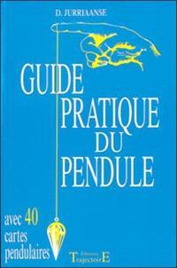Guide pratique du pendule : avec 40 cartes pendulaires
