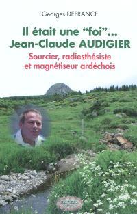 Il était une foi... Jean-Claude Audigier : sourcier, radiesthésiste et magnétiseur ardéchois