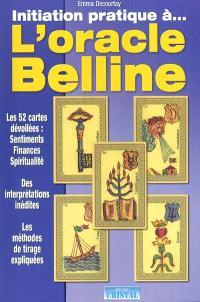 Initiation pratique à... l'oracle Belline : les 52 cartes dévoilées : sentiments, finances, santé, spiritualité
