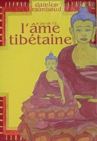 L'âme tibétaine : le jeu de 72...