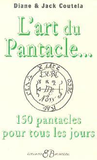 L'art du pantacle : 150 pantacles pour la vie quotidienne