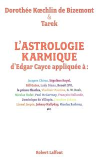 L'astrologie karmique d'Edgar Cayce appliquée : découvrez le profil astral et les vies antérieures des personnalités