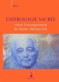 L'astrologie sacrée selon l'enseignement du maître tibétain D.K.