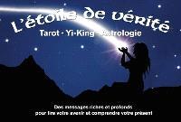 L'étoile de vérité  : tarot, yi-king, astrologie