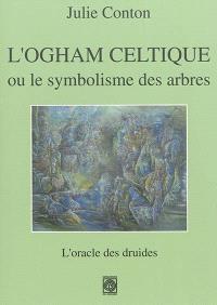 L'ogham celtique ou Le symbolisme des arbres : l'oracle des druides