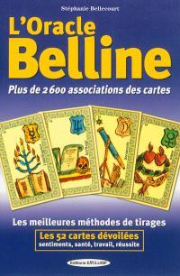 L'oracle Belline : plus de 2.600 associations des cartes : les meilleures méthodes de tirages, les 52 cartes dévoilées, sentiments, santé, travail, réussite