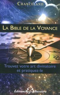 La bible de la voyance : trouvez votre art divinatoire et pratiquez-le
