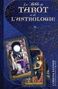 La bible du tarot et de l'astrologie  : perfectionnez vos tirages divinatoires grâce à la sagesse du zodiaque